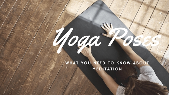 What You Need to Know About Meditation Yoga Poses